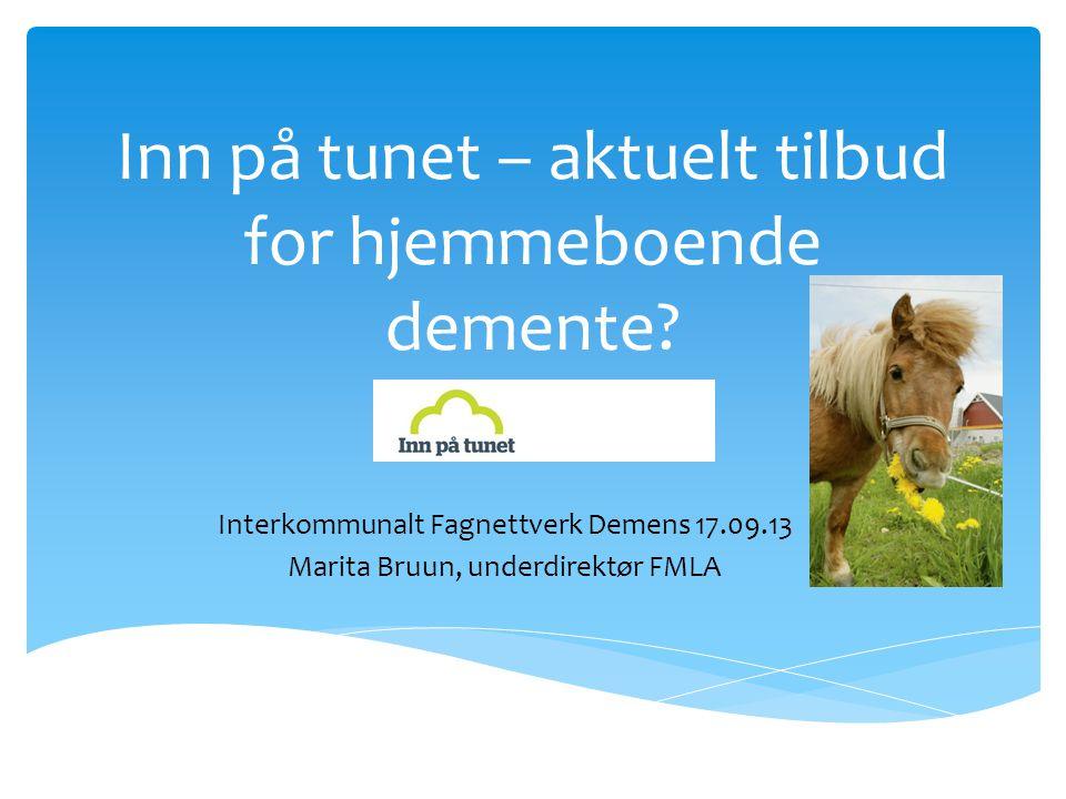 Inn på tunet – aktuelt tilbud for hjemmeboende demente? Interkommunalt Fagnettverk Demens 17.09.13 Marita Bruun, underdirektør FMLA
