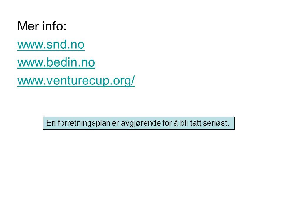 Mer info: www.snd.no www.bedin.no www.venturecup.org/ En forretningsplan er avgjørende for å bli tatt seriøst.