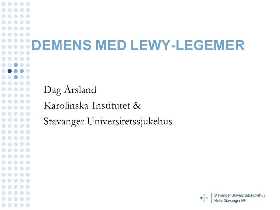 DEMENS MED LEWY-LEGEMER Dag Årsland Karolinska Institutet & Stavanger Universitetssjukehus