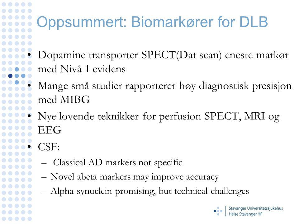Oppsummert: Biomarkører for DLB Dopamine transporter SPECT(Dat scan) eneste markør med Nivå-I evidens Mange små studier rapporterer høy diagnostisk pr