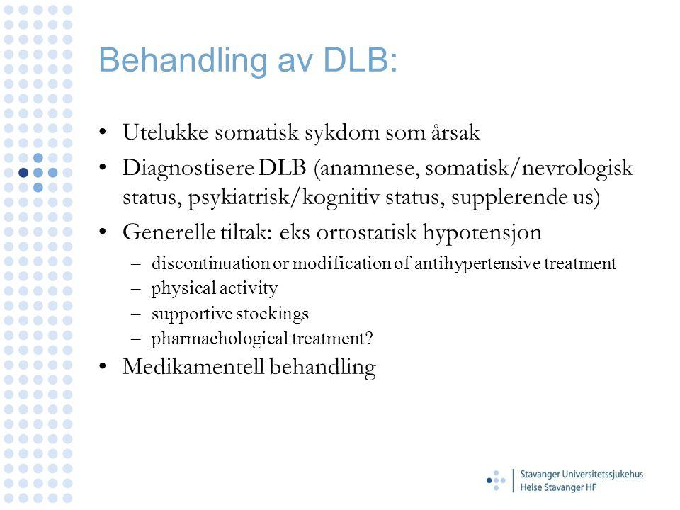 Behandling av DLB: Utelukke somatisk sykdom som årsak Diagnostisere DLB (anamnese, somatisk/nevrologisk status, psykiatrisk/kognitiv status, suppleren