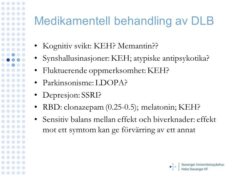 Medikamentell behandling av DLB Kognitiv svikt: KEH? Memantin?? Synshallusinasjoner: KEH; atypiske antipsykotika? Fluktuerende oppmerksomhet: KEH? Par