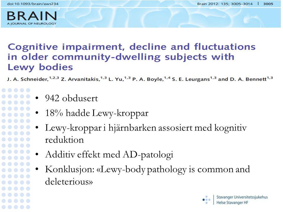 942 obdusert 18% hadde Lewy-kroppar Lewy-kroppar i hjärnbarken assosiert med kognitiv reduktion Additiv effekt med AD-patologi Konklusjon: «Lewy-body