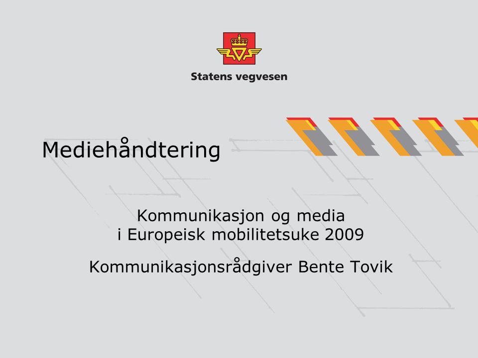 Mediehåndtering Kommunikasjon og media i Europeisk mobilitetsuke 2009 Kommunikasjonsrådgiver Bente Tovik