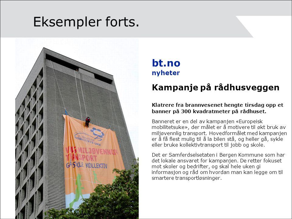 Eksempler forts. bt.no nyheter Kampanje på rådhusveggen Klatrere fra brannvesenet hengte tirsdag opp et banner på 300 kvadratmeter på rådhuset. Banner