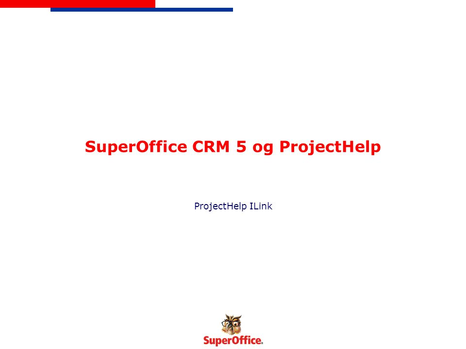 SuperOffice CRM 5 og ProjectHelp ProjectHelp ILink