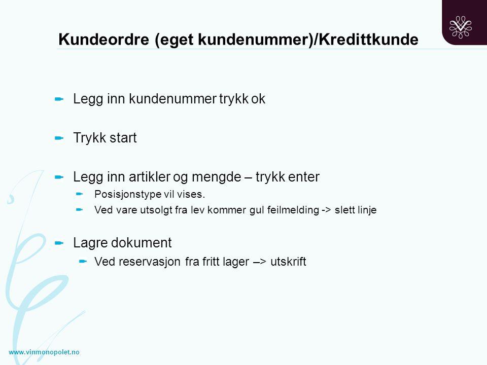 Kundeordre (eget kundenummer)/Kredittkunde Legg inn kundenummer trykk ok Trykk start Legg inn artikler og mengde – trykk enter Posisjonstype vil vises