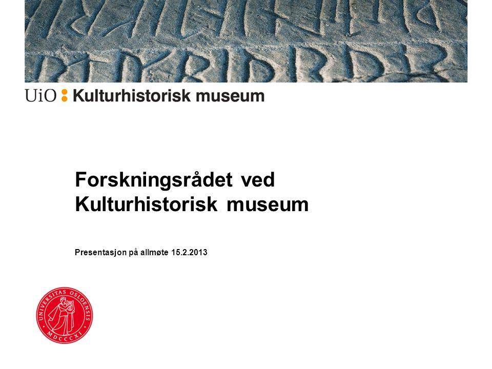 Forskningsrådet ved Kulturhistorisk museum Presentasjon på allmøte 15.2.2013