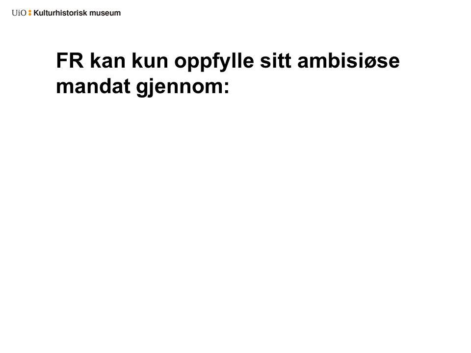FR kan kun oppfylle sitt ambisiøse mandat gjennom: