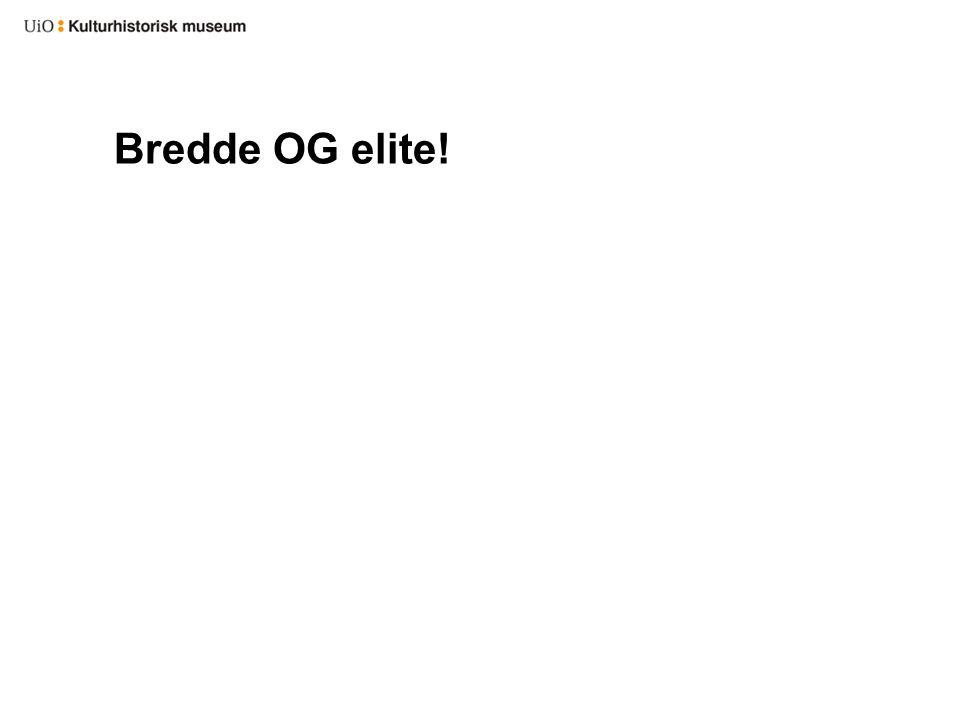 Bredde OG elite!