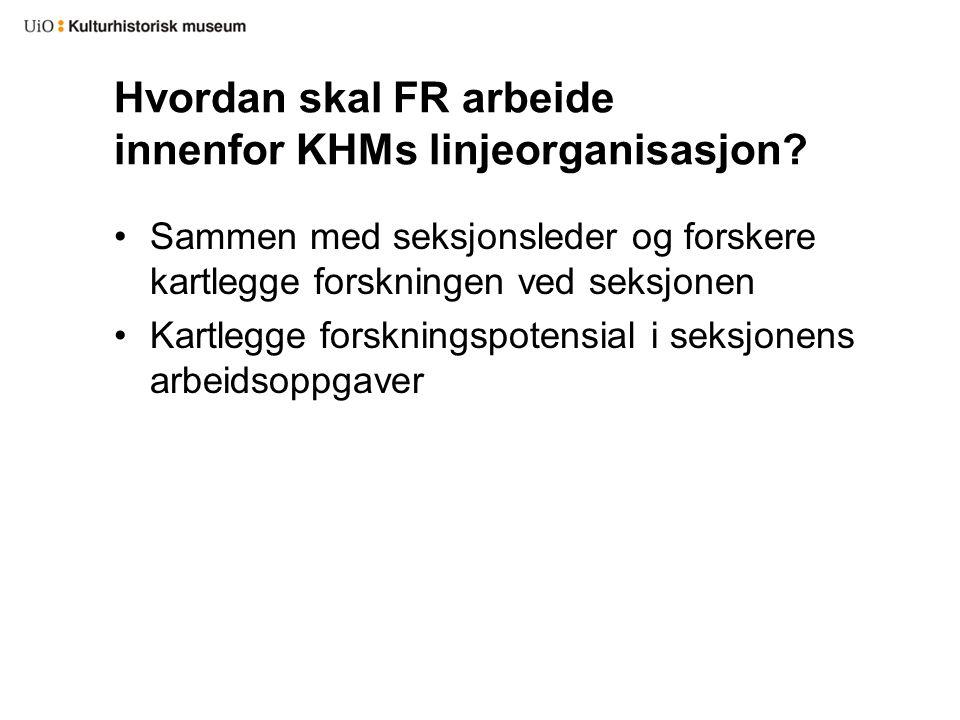Hvordan skal FR arbeide innenfor KHMs linjeorganisasjon.