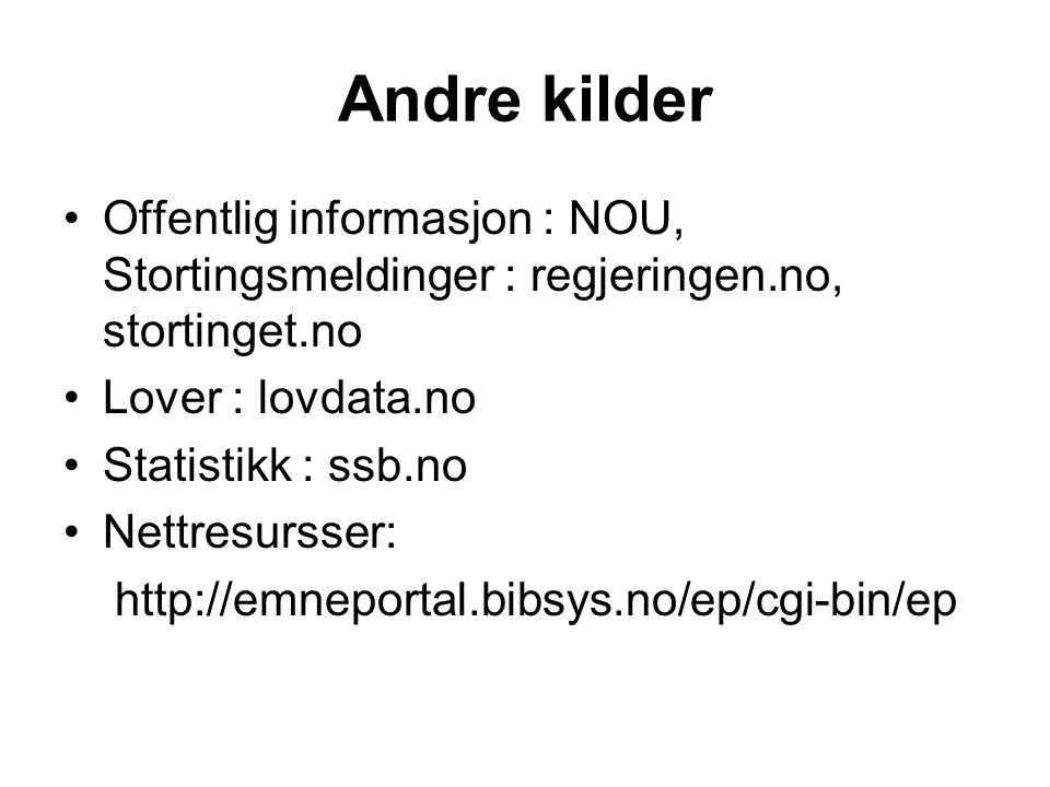 Andre kilder Offentlig informasjon : NOU, Stortingsmeldinger : regjeringen.no, stortinget.no Lover : lovdata.no Statistikk : ssb.no Nettresursser: http://emneportal.bibsys.no/ep/cgi-bin/ep