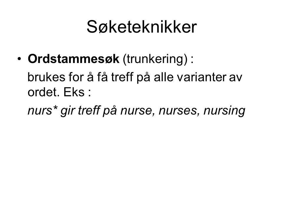 Søketeknikker Ordstammesøk (trunkering) : brukes for å få treff på alle varianter av ordet. Eks : nurs* gir treff på nurse, nurses, nursing
