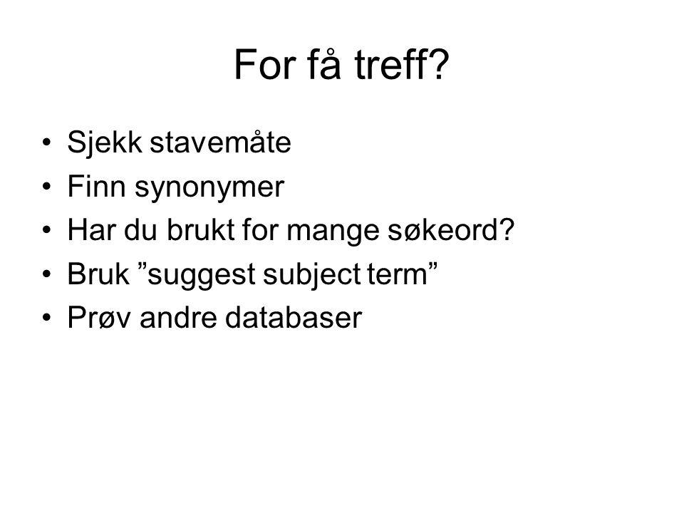 """For få treff? Sjekk stavemåte Finn synonymer Har du brukt for mange søkeord? Bruk """"suggest subject term"""" Prøv andre databaser"""