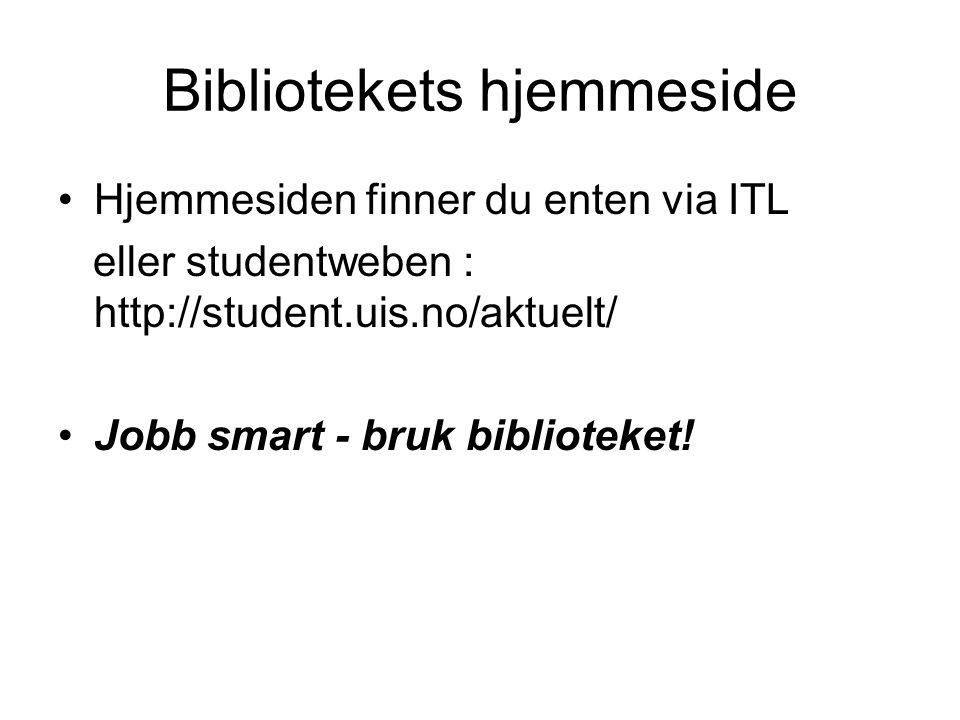 Bibliotekets hjemmeside Hjemmesiden finner du enten via ITL eller studentweben : http://student.uis.no/aktuelt/ Jobb smart - bruk biblioteket!