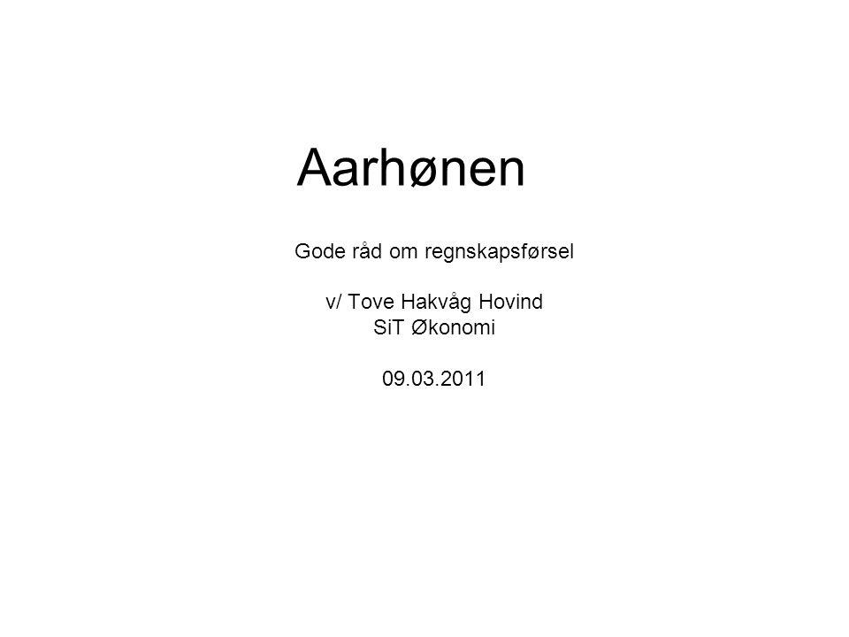 Aarhønen Gode råd om regnskapsførsel v/ Tove Hakvåg Hovind SiT Økonomi 09.03.2011