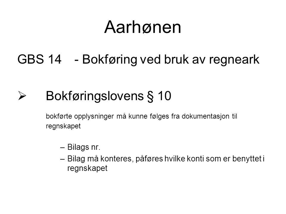 Aarhønen GBS 14- Bokføring ved bruk av regneark  Bokføringslovens § 10 bokførte opplysninger må kunne følges fra dokumentasjon til regnskapet –Bilags nr.