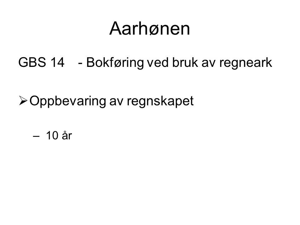 Aarhønen GBS 14- Bokføring ved bruk av regneark  Oppbevaring av regnskapet – 10 år