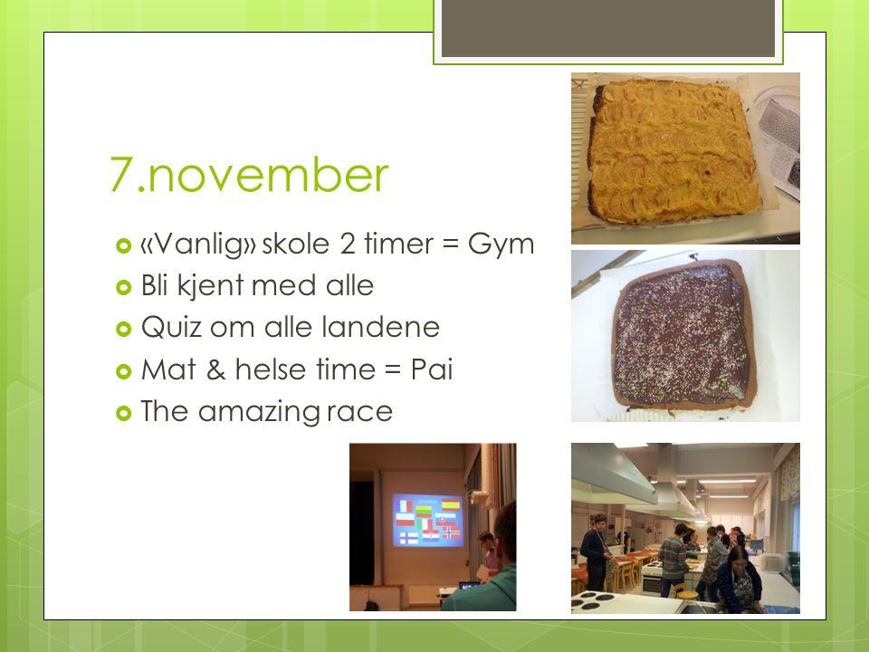 7.november  «Vanlig» skole 2 timer = Gym  Bli kjent med alle  Quiz om alle landene  Mat & helse time = Pai  The amazing race