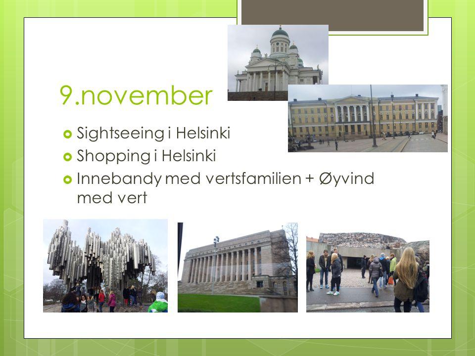 9.november  Sightseeing i Helsinki  Shopping i Helsinki  Innebandy med vertsfamilien + Øyvind med vert