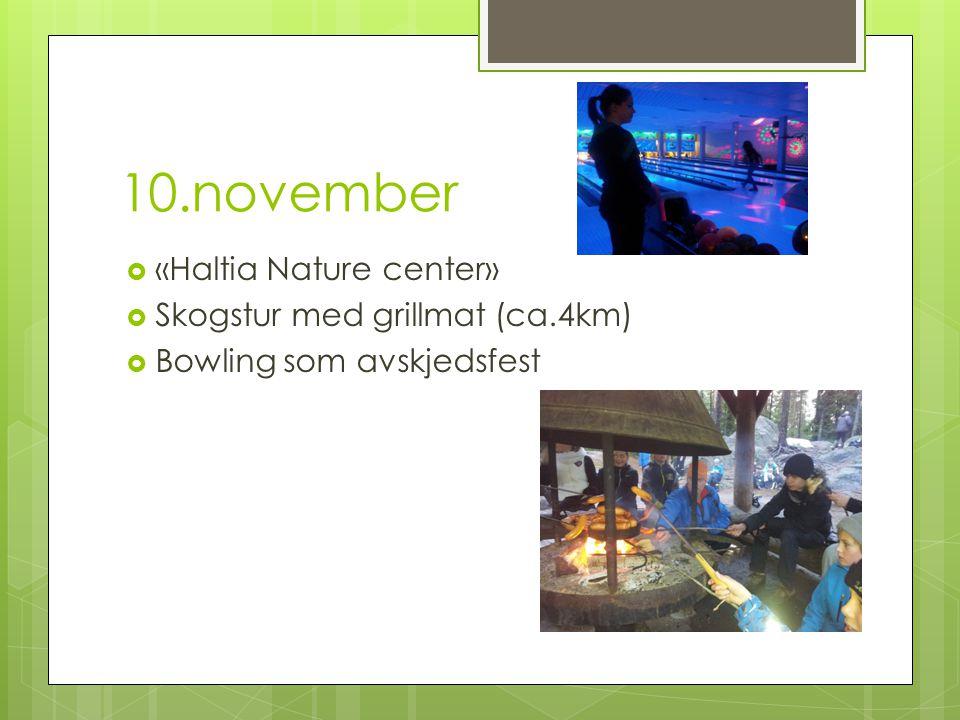 10.november  «Haltia Nature center»  Skogstur med grillmat (ca.4km)  Bowling som avskjedsfest