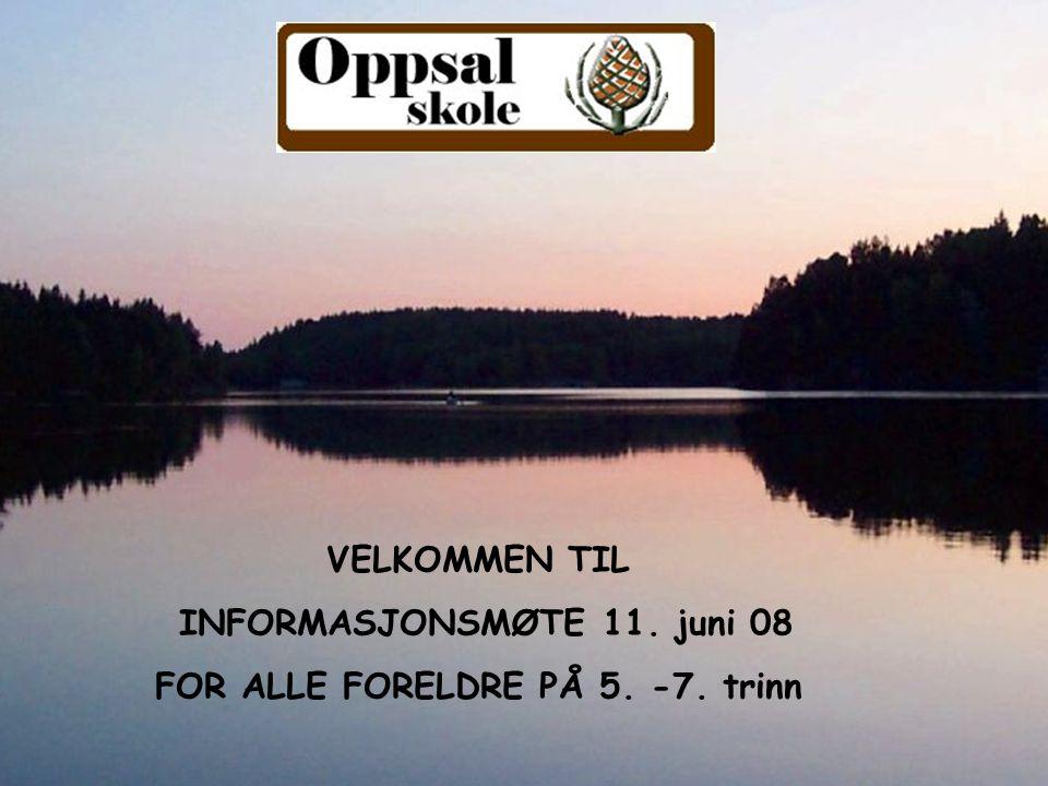 VELKOMMEN TIL INFORMASJONSMØTE 11. juni 08 FOR ALLE FORELDRE PÅ 5. -7. trinn