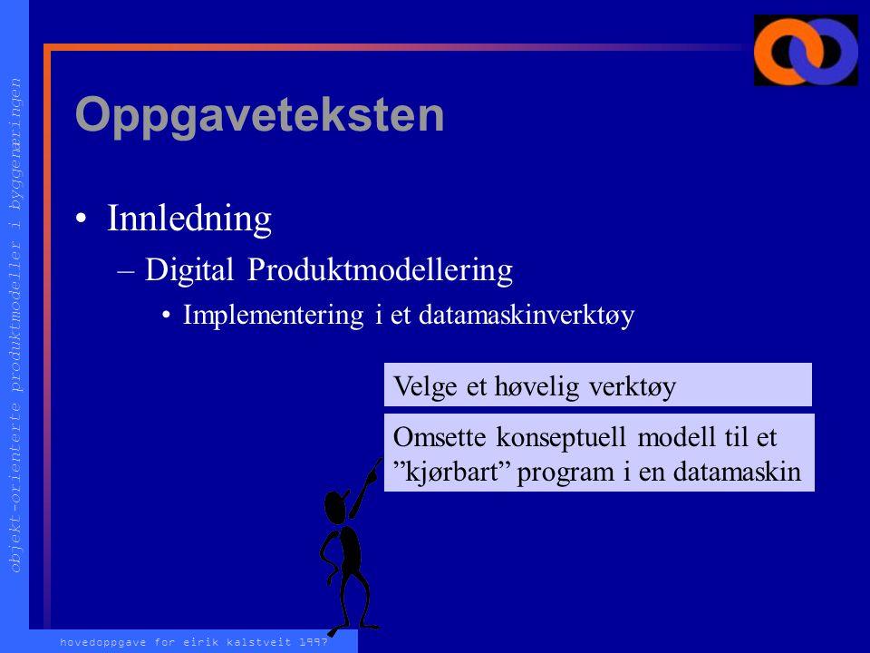 objekt-orienterte produktmodeller i byggenæringen hovedoppgave for eirik kalstveit 1997 Oppgaveteksten Innledning –Digital Produktmodellering Utviklin