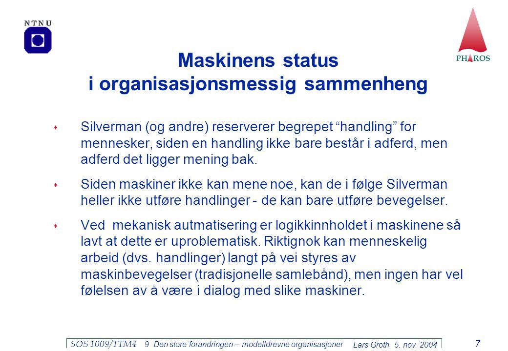 PH ROS Lars Groth 5. nov. 2004 SOS 1009/TTM4 9 Den store forandringen – modelldrevne organisasjoner 7 Maskinens status i organisasjonsmessig sammenhen