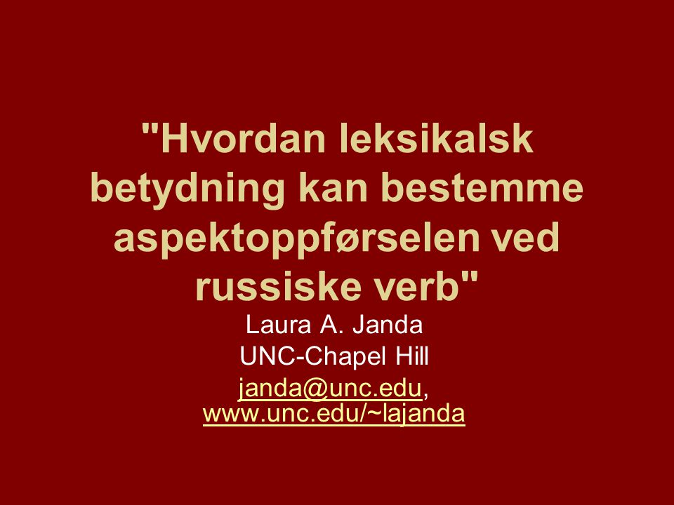 Hvordan leksikalsk betydning kan bestemme aspektoppførselen ved russiske verb Laura A.