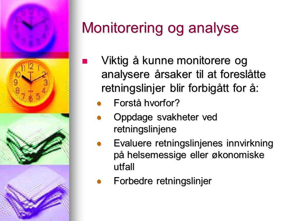 Monitorering og analyse Viktig å kunne monitorere og analysere årsaker til at foreslåtte retningslinjer blir forbigått for å: Viktig å kunne monitorere og analysere årsaker til at foreslåtte retningslinjer blir forbigått for å: Forstå hvorfor.