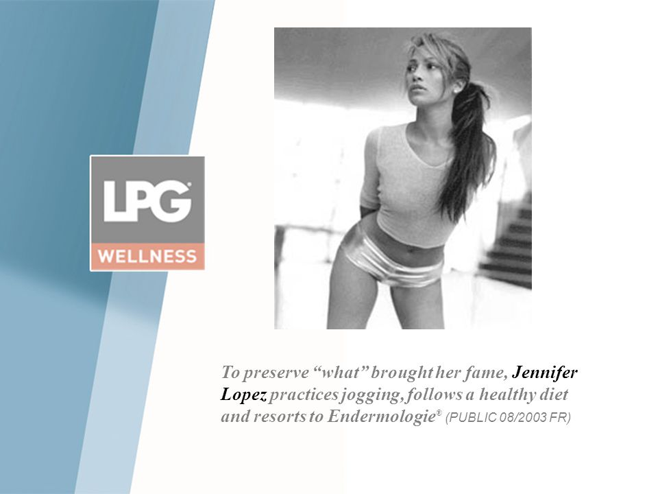 To preserve what brought her fame, Jennifer Lopez practices jogging, follows a healthy diet and resorts to Endermologie ® (PUBLIC 08/2003 FR)
