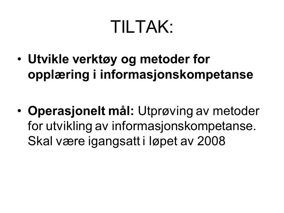 TILTAK: Utvikle verktøy og metoder for opplæring i informasjonskompetanse Operasjonelt mål: Utprøving av metoder for utvikling av informasjonskompetan