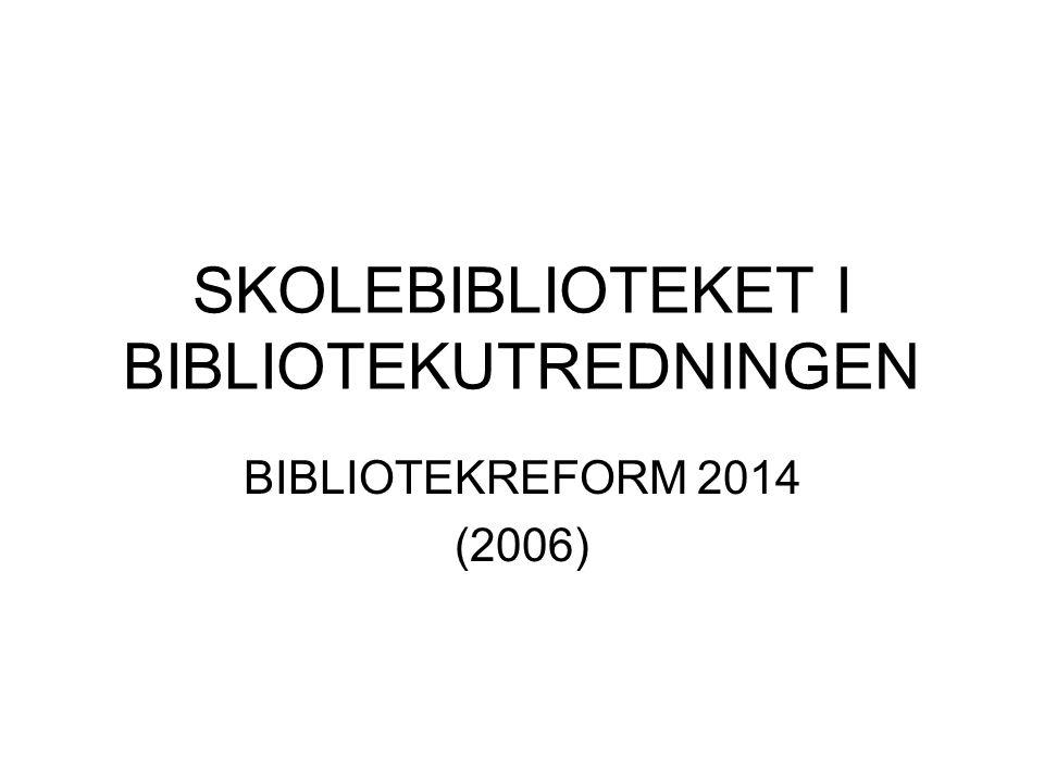 SKOLEBIBLIOTEKET I BIBLIOTEKUTREDNINGEN BIBLIOTEKREFORM 2014 (2006)