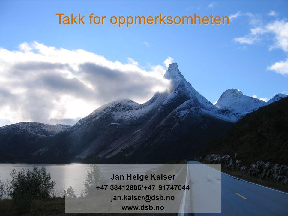 Jan Helge Kaiser +47 33412605/+47 91747044 jan.kaiser@dsb.no www.dsb.no Takk for oppmerksomheten