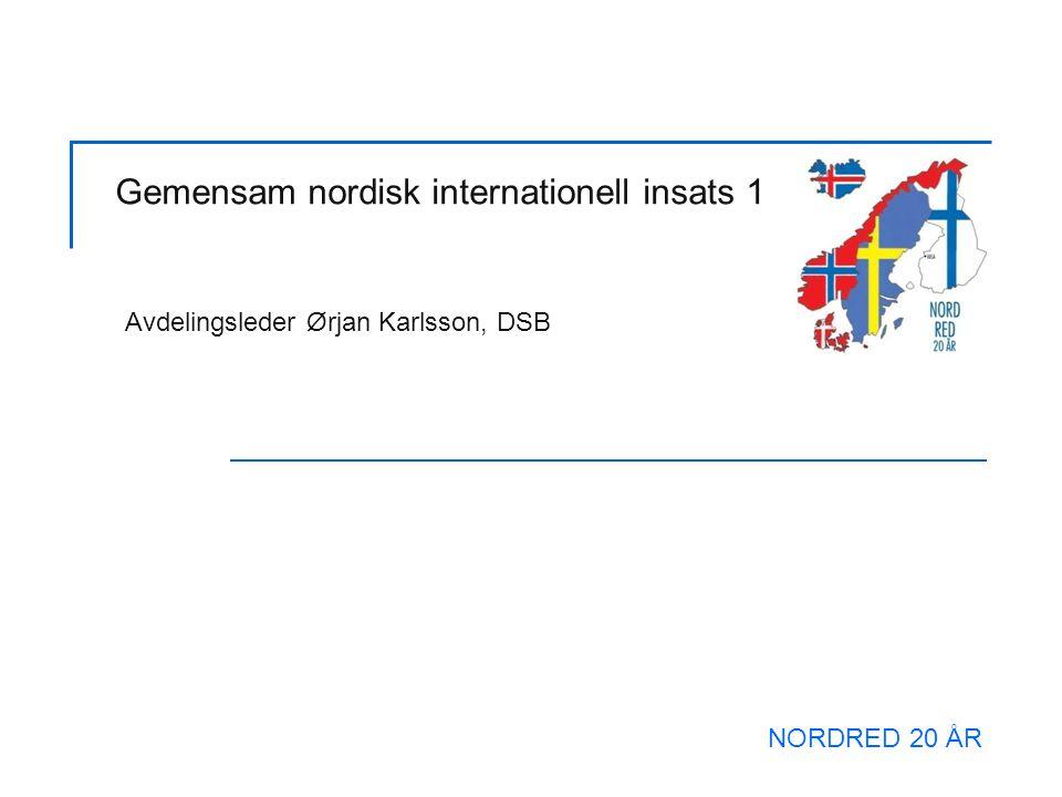 Gemensam nordisk internationell insats 1 Avdelingsleder Ørjan Karlsson, DSB NORDRED 20 ÅR