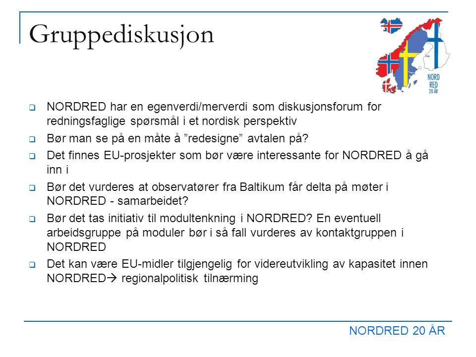 NORDRED 20 ÅR Gruppediskusjon  NORDRED har en egenverdi/merverdi som diskusjonsforum for redningsfaglige spørsmål i et nordisk perspektiv  Bør man se på en måte å redesigne avtalen på.