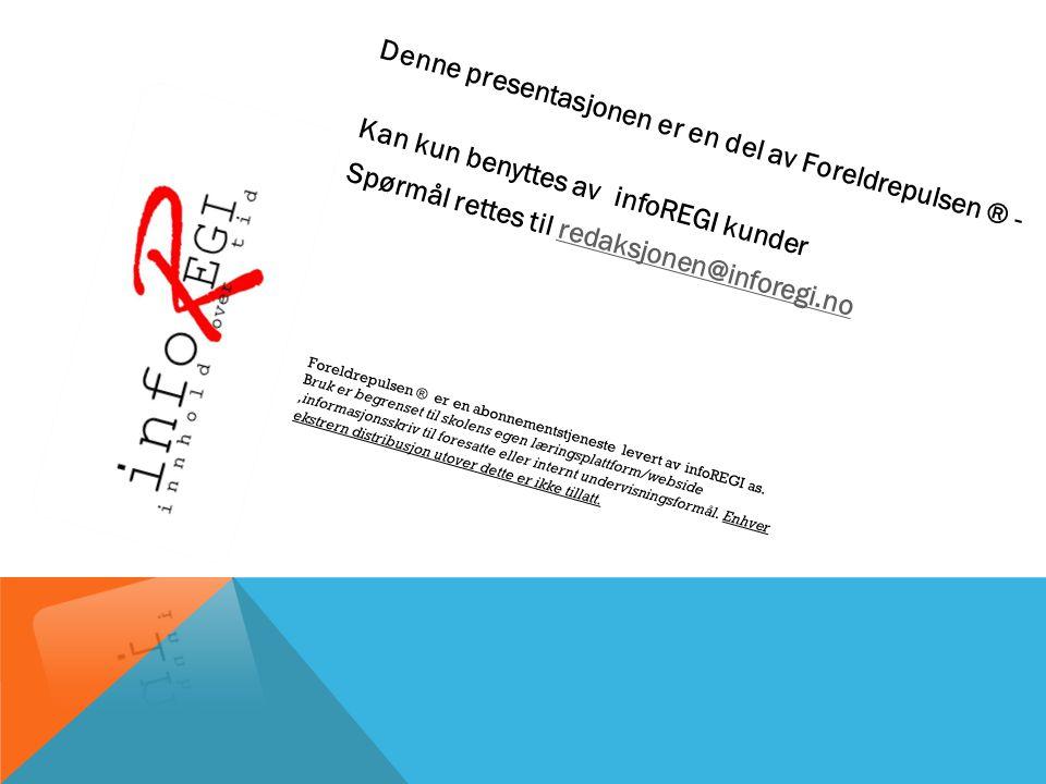 Denne presentasjonen er en del av Foreldrepulsen ® - Kan kun benyttes av infoREGI kunder Spørmål rettes til redaksjonen@inforegi.noredaksjonen@inforeg