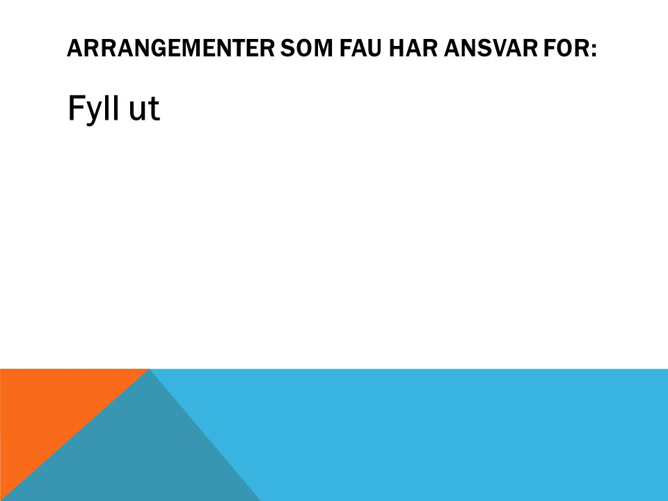 ARRANGEMENTER SOM FAU HAR ANSVAR FOR: Fyll ut