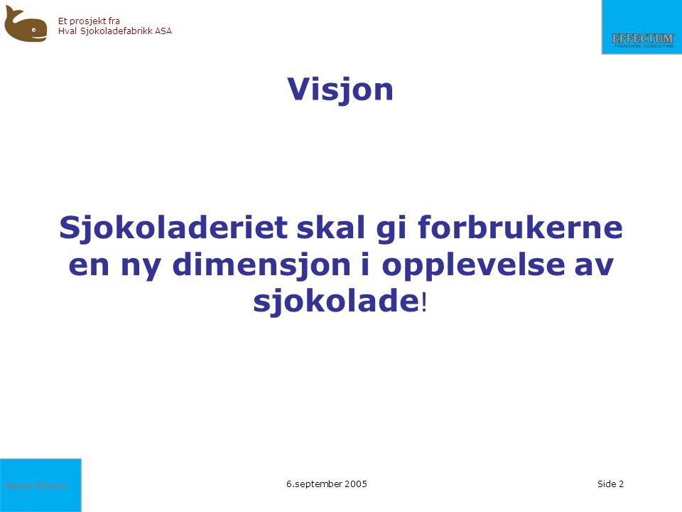 Børge Nilssen Et prosjekt fra Hval Sjokoladefabrikk ASA 6.september 2005Side 2 Visjon Sjokoladeriet skal gi forbrukerne en ny dimensjon i opplevelse a