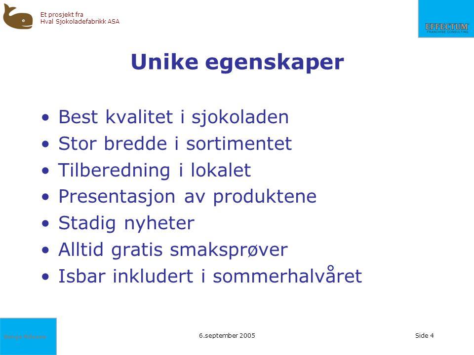 Børge Nilssen Et prosjekt fra Hval Sjokoladefabrikk ASA 6.september 2005Side 4 Unike egenskaper Best kvalitet i sjokoladen Stor bredde i sortimentet T