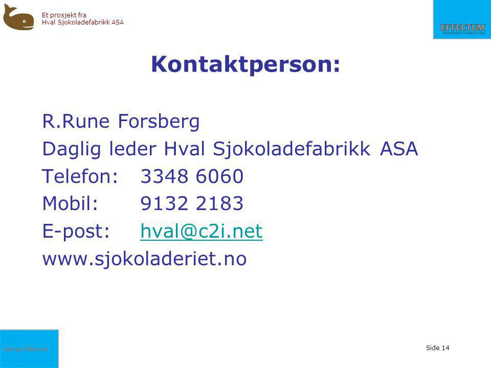 Børge Nilssen Et prosjekt fra Hval Sjokoladefabrikk ASA Side 14 Kontaktperson: R.Rune Forsberg Daglig leder Hval Sjokoladefabrikk ASA Telefon:3348 6060 Mobil:9132 2183 E-post:hval@c2i.nethval@c2i.net www.sjokoladeriet.no