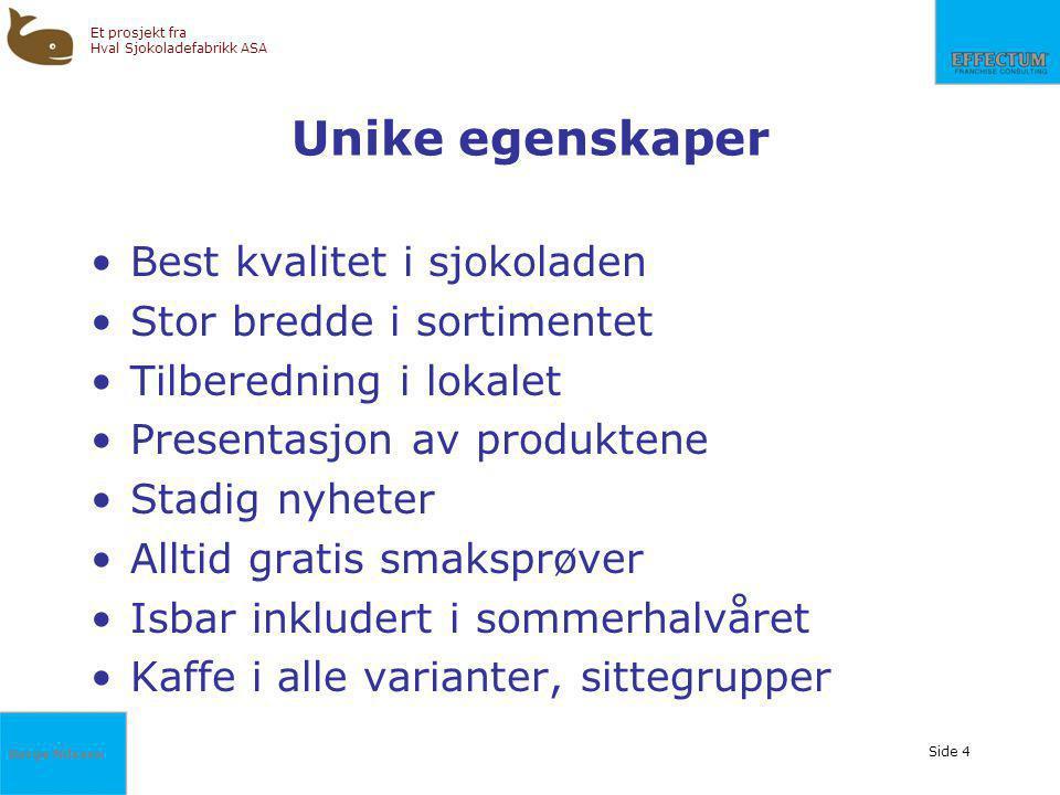 Børge Nilssen Et prosjekt fra Hval Sjokoladefabrikk ASA Side 4 Unike egenskaper Best kvalitet i sjokoladen Stor bredde i sortimentet Tilberedning i lo