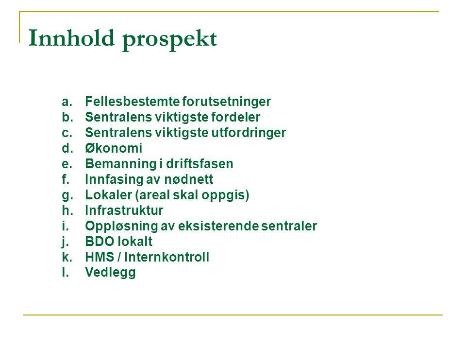 Innhold prospekt a.Fellesbestemte forutsetninger b.Sentralens viktigste fordeler c.Sentralens viktigste utfordringer d.Økonomi e.Bemanning i driftsfas