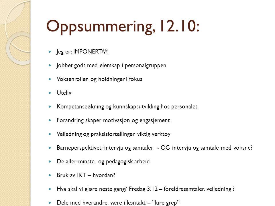 Oppsummering, 12.10: Jeg er: IMPONERT ! Jobbet godt med eierskap i personalgruppen Voksenrollen og holdninger i fokus Uteliv Kompetanseøkning og kunns