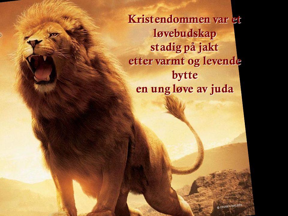 Kristendommen var et løvebudskap stadig på jakt etter varmt og levende bytte en ung løve av juda