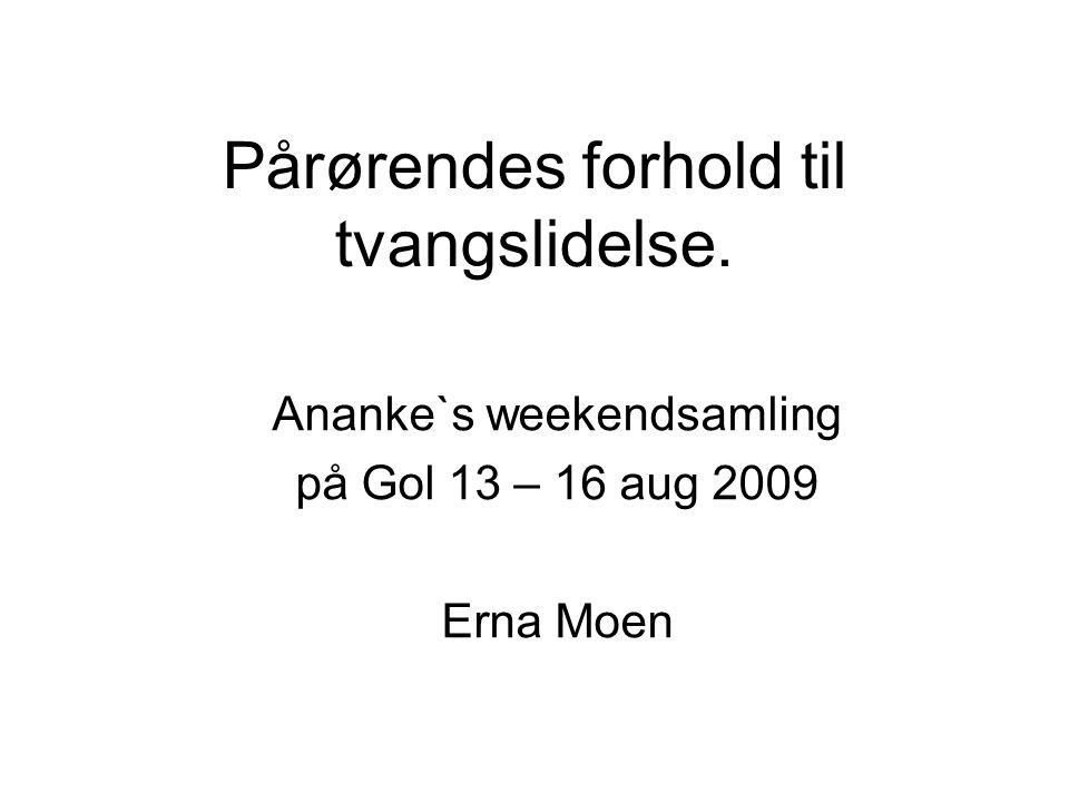 Pårørendes forhold til tvangslidelse. Ananke`s weekendsamling på Gol 13 – 16 aug 2009 Erna Moen