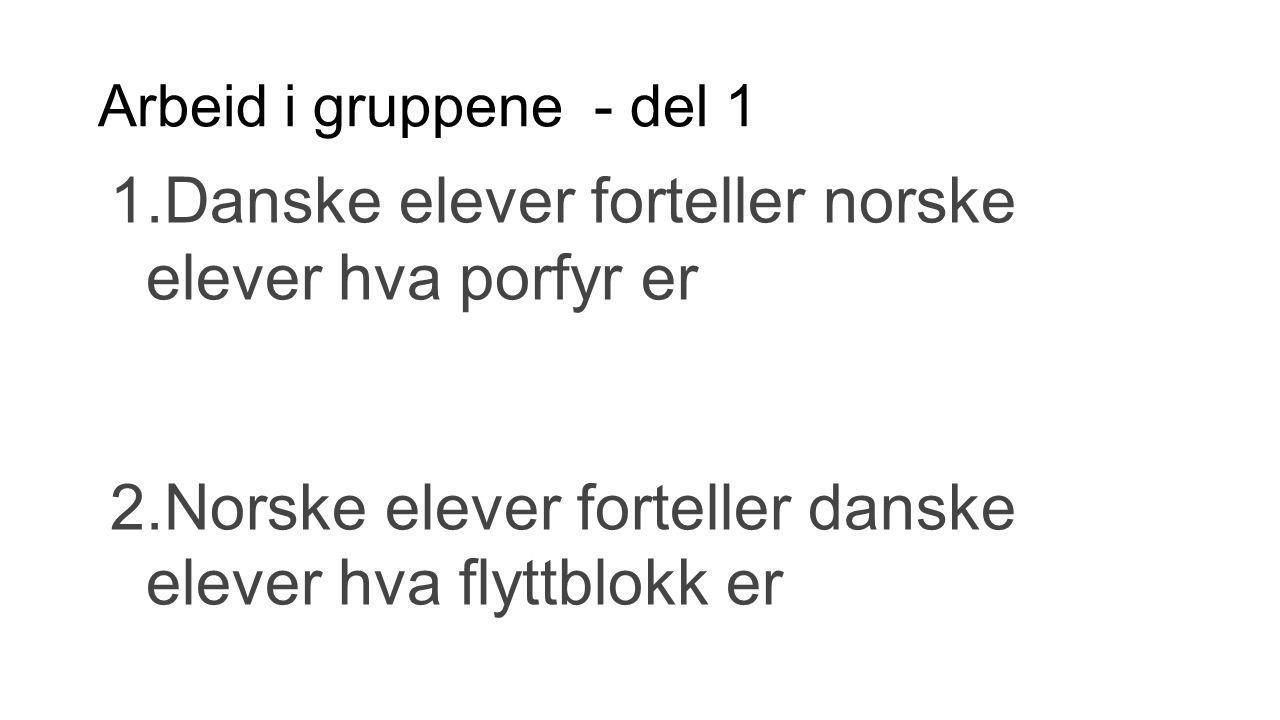 Arbeid i gruppene - del 1 1.Danske elever forteller norske elever hva porfyr er 2.Norske elever forteller danske elever hva flyttblokk er