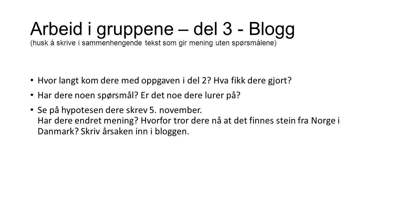Arbeid i gruppene – del 3 - Blogg (husk å skrive i sammenhengende tekst som gir mening uten spørsmålene) Hvor langt kom dere med oppgaven i del 2.