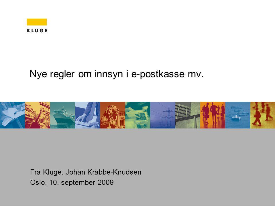 Nye regler om innsyn i e-postkasse mv. Fra Kluge: Johan Krabbe-Knudsen Oslo, 10. september 2009