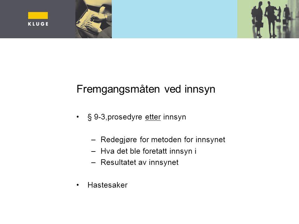 Fremgangsmåten ved innsyn § 9-3,prosedyre etter innsyn –Redegjøre for metoden for innsynet –Hva det ble foretatt innsyn i –Resultatet av innsynet Hast